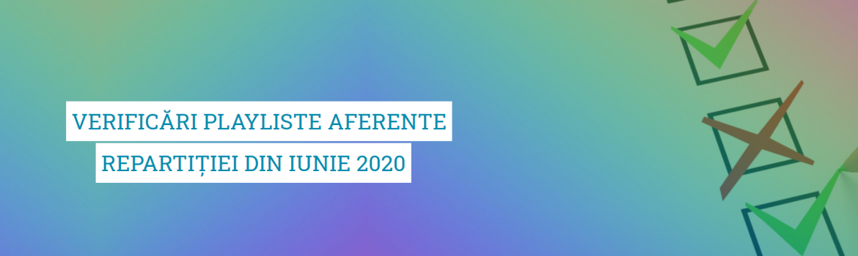VERIFICARI PLAYLISTE IUNIE 2020
